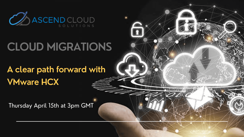 A Clear Path Forward with VMware HCX – Ascend Cloud Solutions Upcoming Webinar